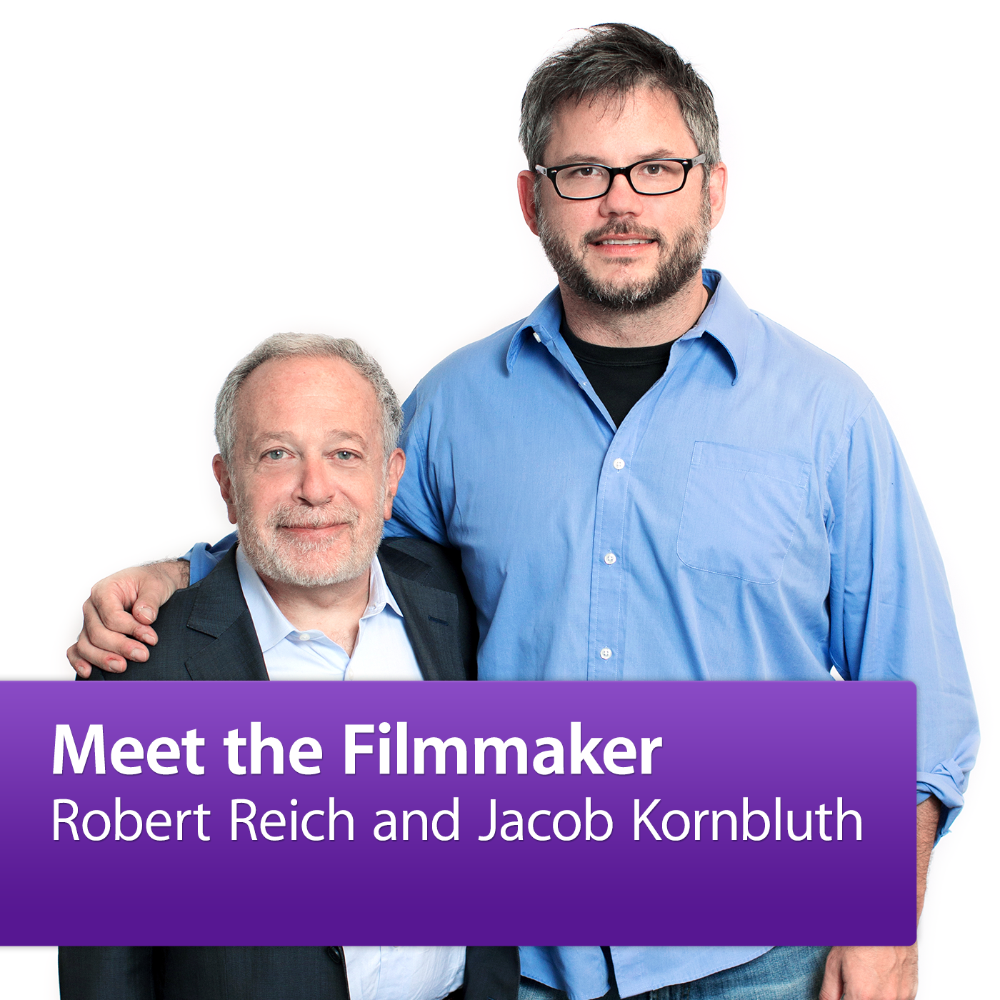 Robert Reich and Jacob Kornbluth: Meet the Filmmaker