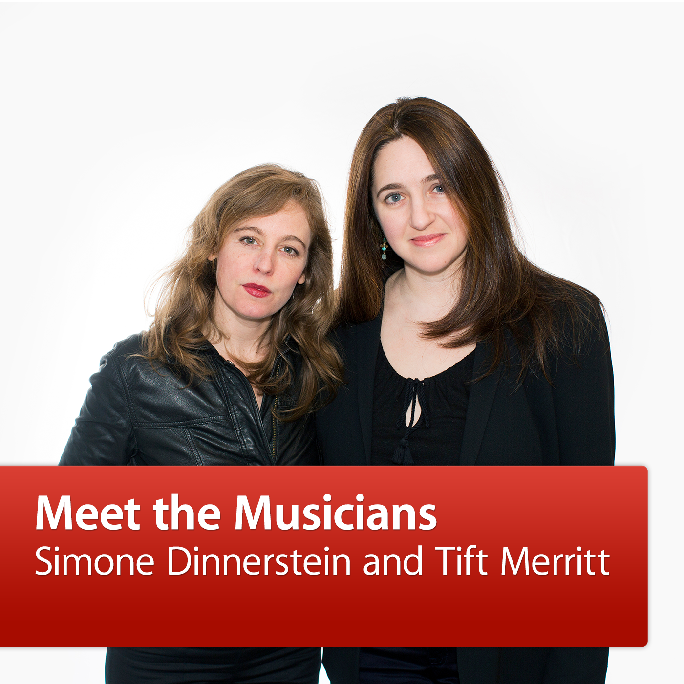 Simone Dinnerstein and Tift Merritt: Meet the Musicians