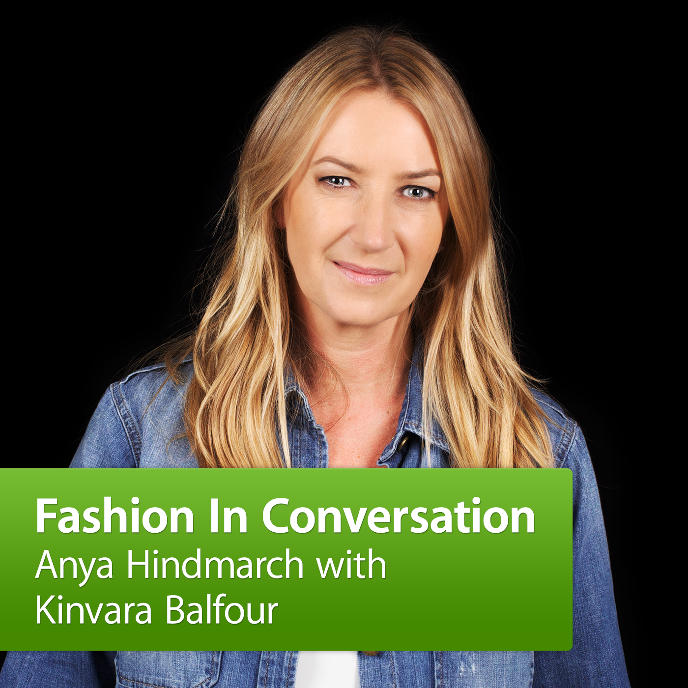 Anya Hindmarch in Conversation with Kinvara Balfour